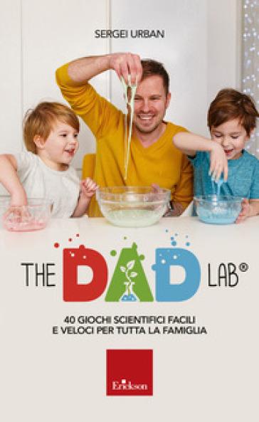 The dad lab. 40 giochi scientifici facili e veloci per tutta la famiglia - Sergei Urban | Jonathanterrington.com