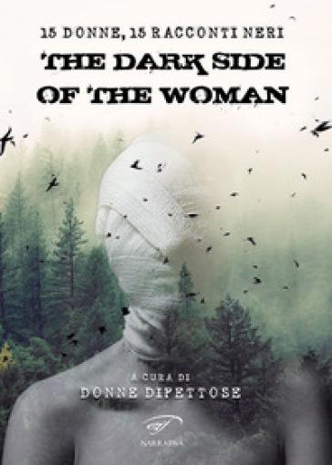 The dark side of the woman. Quindici donne, quindici racconti neri - Donne difettose |