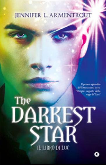 The darkest star. Il libro di Luc - Jennifer L. Armentrout |