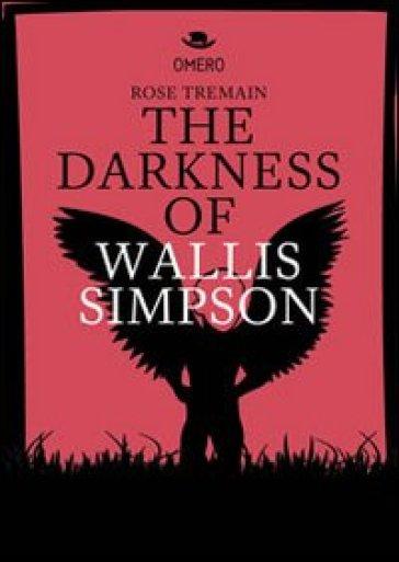 The darkness of Wallis Simpson. Ediz. italiana - Rose Tremain   Kritjur.org