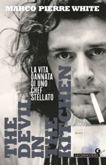 The devil in the kitchen. La vita dannata di uno chef stellato - Marco Pierre White |