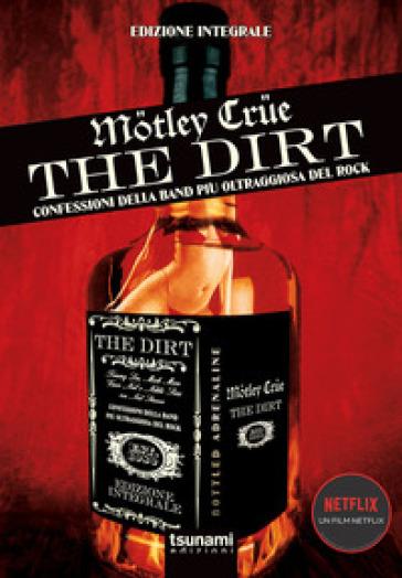 The dirt. Motley Crue. Confessioni della band più oltraggiosa del rock - Neil Strauss |
