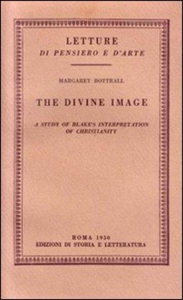 The divine image. A study of Blake's interpretation of christianity - Margaret Bottrall   Kritjur.org