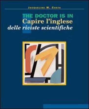 The doctor is in. Capire l'inglese delle riviste scientifiche. Con Gadget - Jacqueline M. Costa pdf epub
