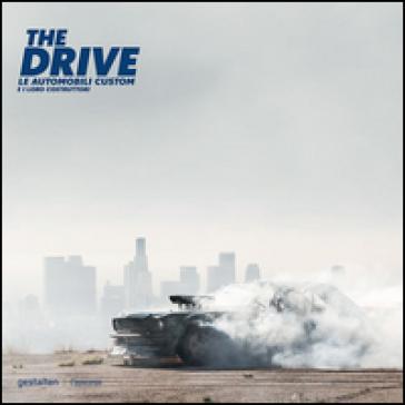 The drive. Le automobili custom e i loro costruttori. Ediz. a colori - Maximillian Funk  
