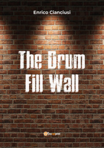 The drum fill wall. Ediz. italiana - Enrico Cianciusi | Thecosgala.com