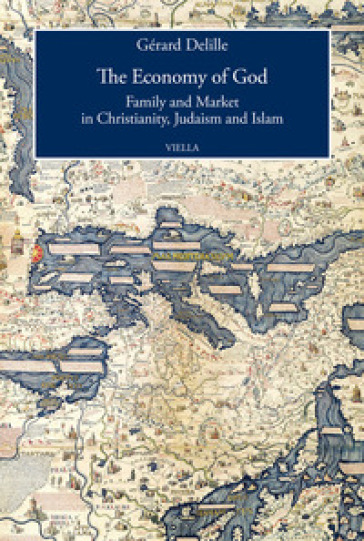 The economy of God. Family and market in christianity, judaism and islam - Gérard Delille   Thecosgala.com