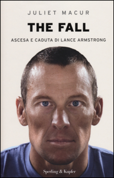 The fall. Ascesa e caduta di Lance Armstrong