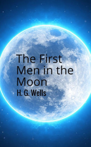 The first men in the Moon - Herbert George Wells |