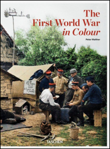 The first world war in colour. Ediz. illustrata - Peter Walther | Thecosgala.com