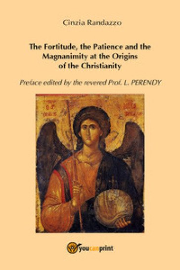 The fortitude, the patience and the magnanimity at the origins of the christianity - Cinzia Randazzo |