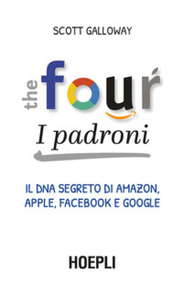 The four. I padroni. Il dna segreto di Amazon, Apple, Facebook e Google - Scott Galloway pdf epub