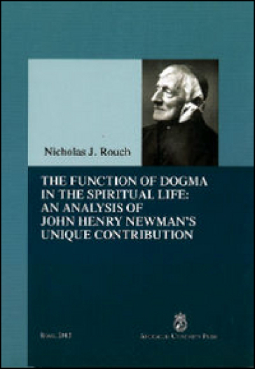 The function of dogma din the spiritual life: an analysis of John Henry Newman's unique contribution - Nicolas J. Rouch |