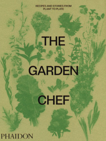 The garden chef. Recipes and stories from plant to plate
