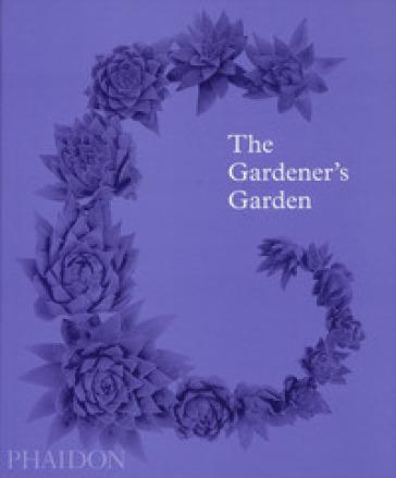 The gardener's garden. Ediz. a colori