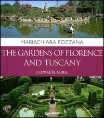 The gardens of Florence and Tuscany. Complete guide