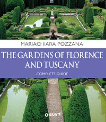 The gardens of Florence and Tuscany. Complete guide - Maria Chiara Pozzana | Rochesterscifianimecon.com