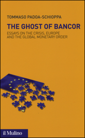 The ghost of Bancor. Essays on the crisis, Europe and the global monetary order