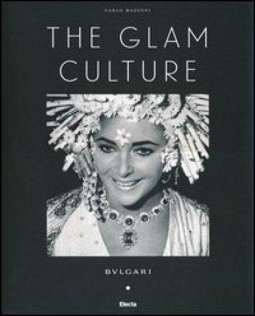 The glam culture. Ediz. italiana - Carlo Mazzoni   Rochesterscifianimecon.com