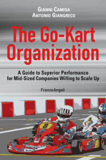 The go-kart organization. A guide to superior performance for mid-sized companies willing to scale up - Antonio Giangreco | Thecosgala.com