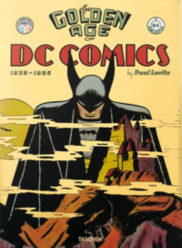 The golden age of DC Comics (1935-1956) - Paul Levitz  