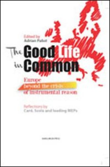The good life in common. Europe beyond the crisis of instrumental reason - Adrian Pabst | Ericsfund.org