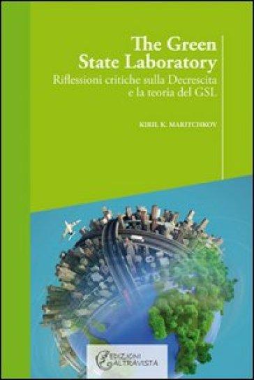 The green state laboratory. Riflessioni critiche sulla decrescita e la teoria del GSL - Kiril K. Maritchkov   Thecosgala.com