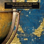 The hall of geographical maps in Palazzo Vecchio. Caprice and invention of duke Cosimo