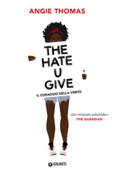 The hate U give. Il coraggio della verità - Angie Thomas |