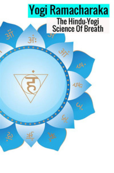 The hindu-yogi science of breath. A complete manual of the oriental breathing philosophy of physical, mental, psychic and spiritual development - Ramacharaka (yogi) | Jonathanterrington.com
