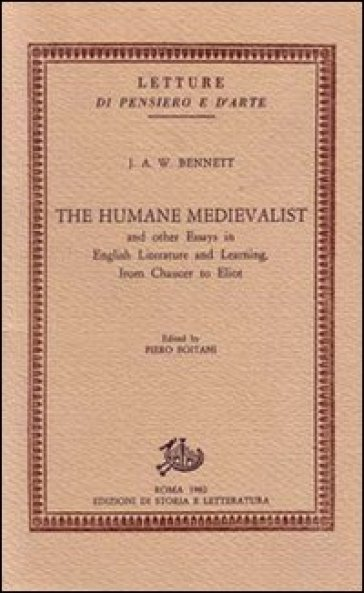 The human medievalist and other essays in English literature and learning from Chaucer to Eliot - J. A. Bennett |