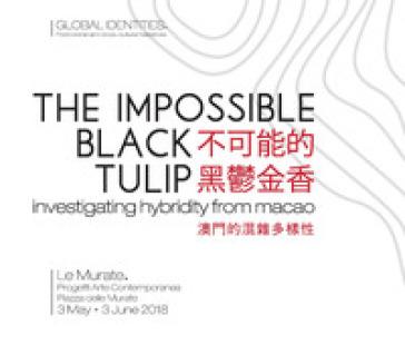 The impossible black tulip. Investigating hybridity from Macao. Catalogo della mostra (Firenze, 3 maggio-3 giugno 2018). Ediz. inglese e italiana - Ka Long Wong | Jonathanterrington.com