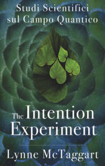 The intention experiment. Studi scientifici sul campo quantico - Lynne McTaggart  