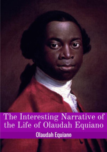 The interesting narrative of the life of Olaudah Equiano, or Gustavus Vassa, the african - Olaudah Equiano |