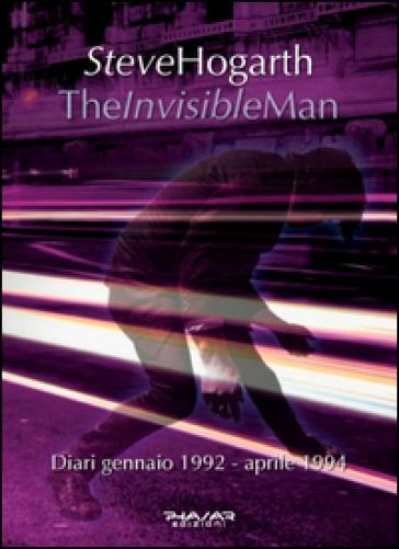 The invisible man. Diari 1992-1994 - Steve Hogarth |