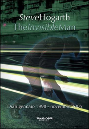 The invisible man. Diari 1998-2005 - Steve Hogarth |