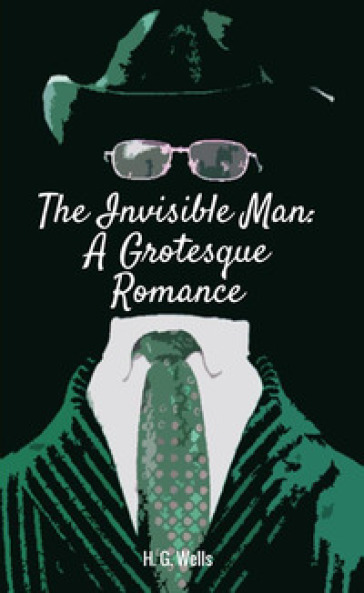 The invisible man. A grotesque romance - Herbert George Wells |