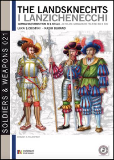 The landsknechts. German militiamen from late XV and XVI century. Ediz. italiana e inglese - Luca S. Cristini  