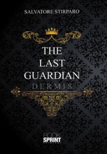 The last guardian. Dermis - Salvatore Stirparo |