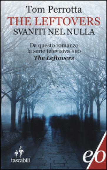 The leftlovers. Svaniti nel nulla - Tom Perrotta |