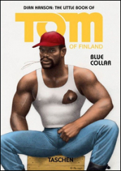 The little book of Tom of Finland: blue collar. Ediz. inglese, francese e tedesca