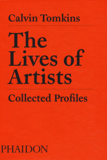 The lives of artists. Collected profiles - Calvin Tomkins | Ericsfund.org