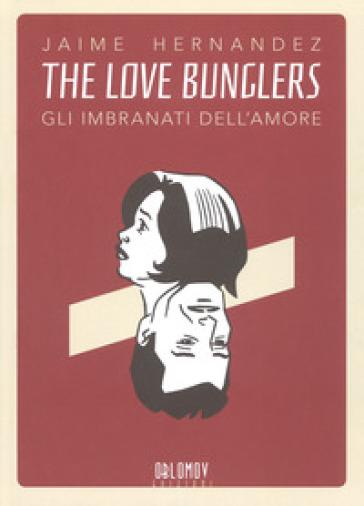 The love bunglers. Gli imbranati dell'amore - Jaime Hernandez   Jonathanterrington.com