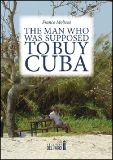 The man who was supposed to buy Cuba - Franco Molteni |