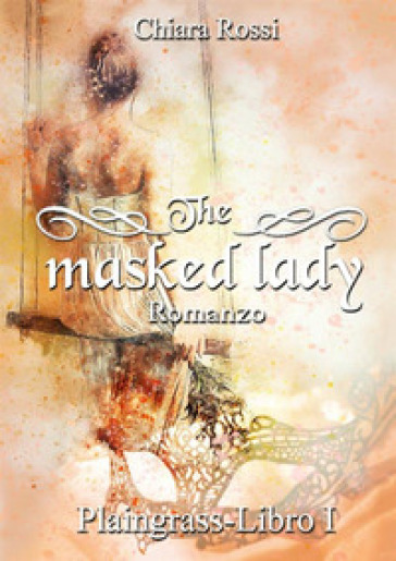 The masked lady. Plaingrass. 1. - Chiara Rossi |
