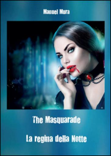 The masquerade. La regina della notte - Manuel Mura  