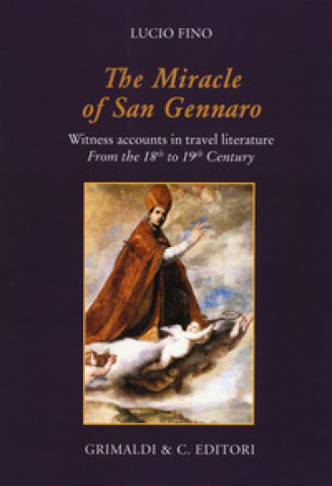 The miracle of san Gennaro. Witness accounts in travel literature from the 18th to 19th century - Lucio Fino |