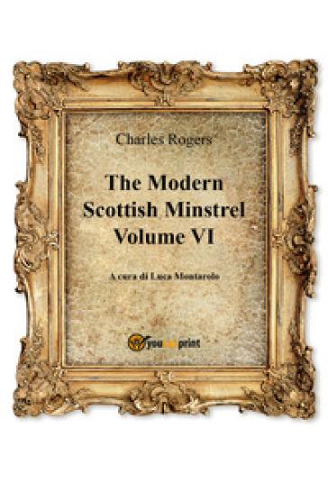 The modern Scottish minstrel. 6. - Charles Rogers  