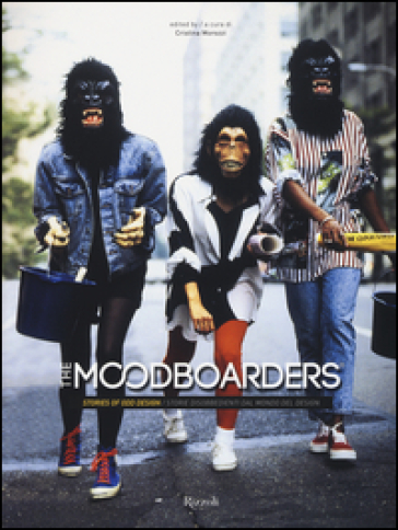 The moodboarders. Stories of odd design-Storie disobbedienti dal mondo del design