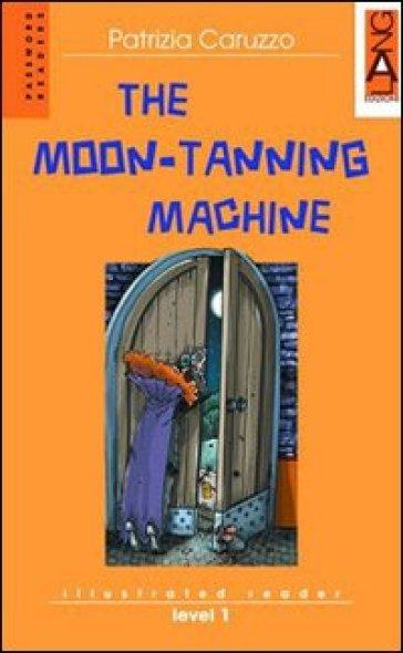The moon-tanning machine. Con CD Audio - Patrizia Caruzzo |